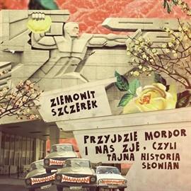 okładka Przyjdzie Mordor i nas zje, czyli tajna historia Słowianaudiobook | MP3 | Szczerek Ziemowit