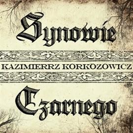 okładka Synowie Czarnego, Audiobook | Korkozowicz Kazimierz