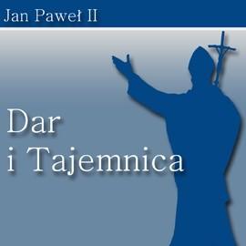 okładka Dar i Tajemnicaaudiobook | MP3 | Jan Paweł II