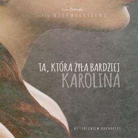 okładka Ta, która żyła bardziej. Karolina, Audiobook | Zbigniew Kucharski ks.