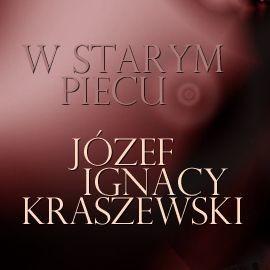 okładka W starym piecu, Audiobook | Józef Ignacy Kraszewski