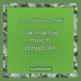 okładka Tak traktuję moich przyjaciół, Audiobook | Dobraczyński Jan