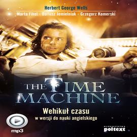 okładka The Time Machine. Wehikuł czasu w wersji do nauki angielskiego, Audiobook | Herbert George Wells