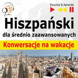 okładka Hiszpański dla średnio zaawansowanych Konwersacje na wakacje, Audiobook | Guzik Dorota