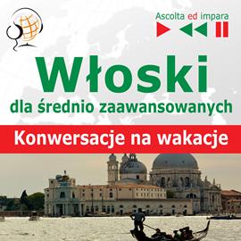 okładka Włoski dla średnio zaawansowanych Konwersacje na wakacje, Audiobook | Guzik Dorota