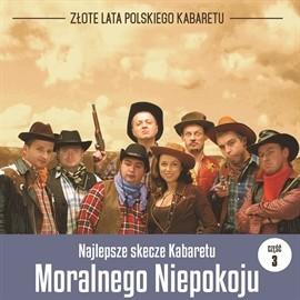 okładka Najlepsze skecze Kabaretu Moralnego Niepokoju cz.3audiobook | MP3 | Moralnego Niepokoju Kabaret
