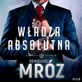 okładka Władza absolutnaaudiobook | MP3 | Mróz Remigiusz