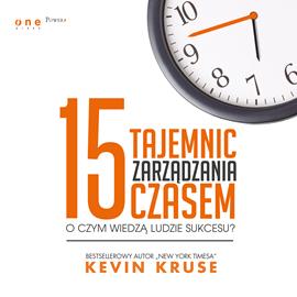 okładka 15 tajemnic zarządzania czasem. O czym wiedzą ludzie sukcesu?audiobook   MP3   Kruse Kevin