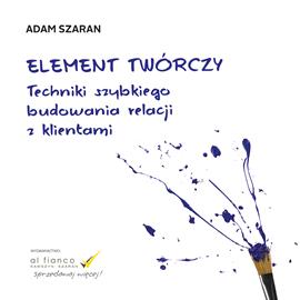 okładka Element twórczy. Techniki szybkiego budowania relacji z klientami.audiobook | MP3 | Szaran Adam