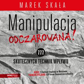 okładka MANIPULACJA ODCZAROWANA! 777 skutecznych technik wpływu, Audiobook | Skała Marek