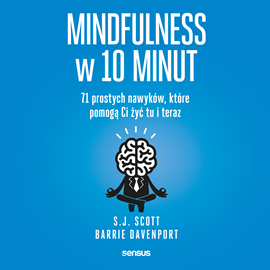 okładka Mindfulness w 10 minut.  71 prostych nawyków, które pomogą Ci żyć tu i terazaudiobook | MP3 | Scott S.J.