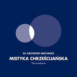 okładka Mistyka Chrześcijańska. Wprowadzenieaudiobook   MP3   Krzysztof Grzywocz Ks.