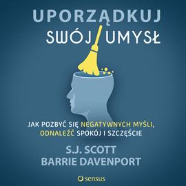 okładka Uporządkuj swój umysł. Jak pozbyć się negatywnych myśli, odnaleźć spokój i szczęście, Audiobook | Scott S.J.