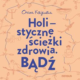 okładka Bądź. Holistyczne ścieżki zdrowia, Audiobook | Krajewska Orina