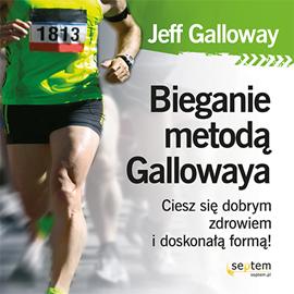 okładka Bieganie metodą Gallowaya. Ciesz się dobrym zdrowiem i doskonałą formą!, Audiobook | Galloway Jeff