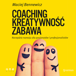 okładka COACHING, KREATYWNOŚĆ, ZABAWA. Narzędzia rozwoju dla pasjonatów i profesjonalistów, Audiobook   Maciej Bennewicz