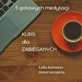 okładka Kurs dla zabieganych, kurs medytacji, Audiobook | Kućmierz Lidia