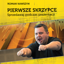 okładka Pierwsze skrzypce .Sprzedawaj podczas prezentacji, Audiobook | Kawszyn Roman