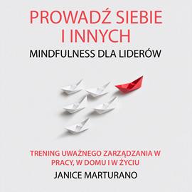 okładka Prowadź siebie i innych. Mindfulness dla liderów, Audiobook   Marturano Janice