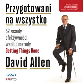 okładka Przygotowani na wszystko. 52 zasady efektywności według metody Getting Things Done (przepakowanie 2), Audiobook | Allen David