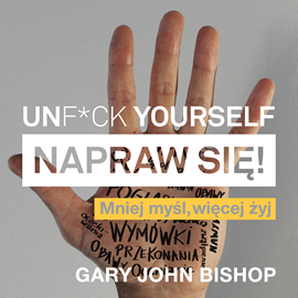 okładka Unf*ck Yourself. Napraw się!, Audiobook | John Bishop Gary