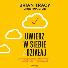 okładka Uwierz w siebie i działaj. Pokonaj wątpliwości, zostaw przeszłość za sobą i odkryj swój potencjał, Audiobook | Brian Tracy
