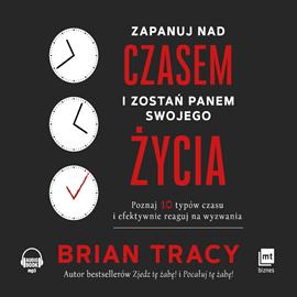okładka Zapanuj nad czasem i zostań panem swojego życiaaudiobook   MP3   Brian Tracy