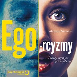 okładka Ego-rcyzmy. Poznaj, czym jest i jak działa ego, Audiobook | Grzesiak Mateusz