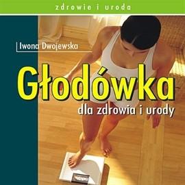 okładka Głodówka dla zdrowia i urody, Audiobook   Dwojewska Iwona