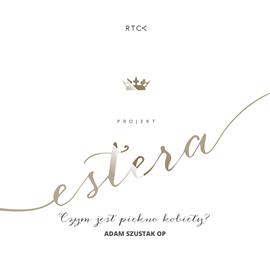 okładka Projekt: Estera. Czym jest piękno kobiety?, Audiobook | Adam Szustak o.