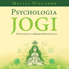 okładka Psychologia jogi. Wprowadzenie do Jogasutr Patańdźalego, Audiobook | Wielobób Maciej