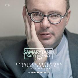 okładka Samarytanin, kapelusznice i kot, czyli jak skutecznie pomagać?, Audiobook | Jan Kaczkowski ks.