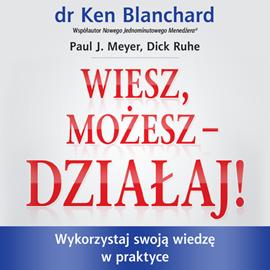 okładka Wiesz, możesz działaj. Wykorzystaj swoją wiedzę w praktyce, Audiobook | Ken Blanchard