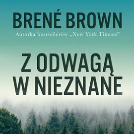 okładka Z odwagą w nieznane. Jak znaleźć poczucie przynależności bez utraty siebieaudiobook | MP3 | Brown Brene