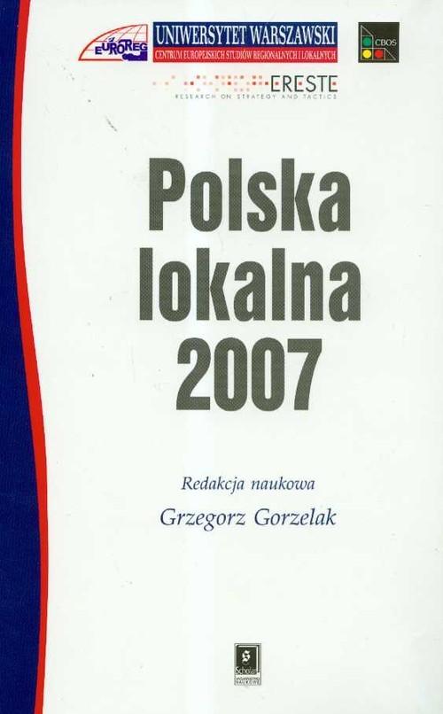 okładka Polska lokalna 2007, Książka | Grzegorz Gorzelak