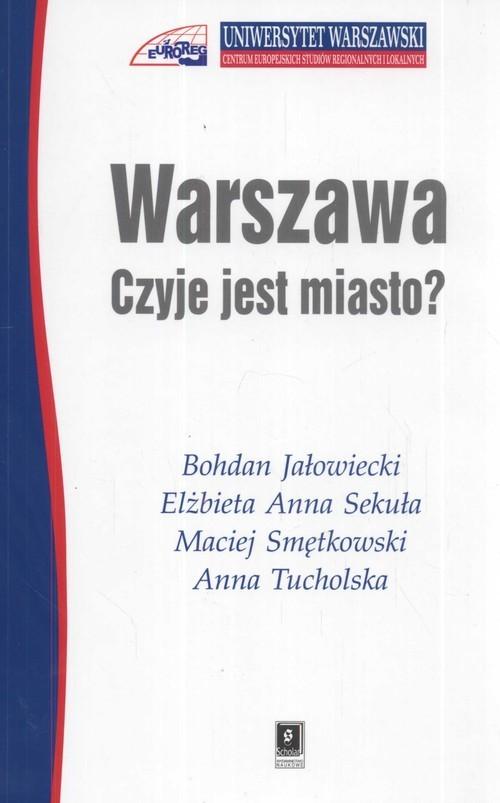 okładka Warszawa Czyje jest miasto ?, Książka | Bohdan Jałowiecki, Elżbieta Anna Sekuła, Smęt