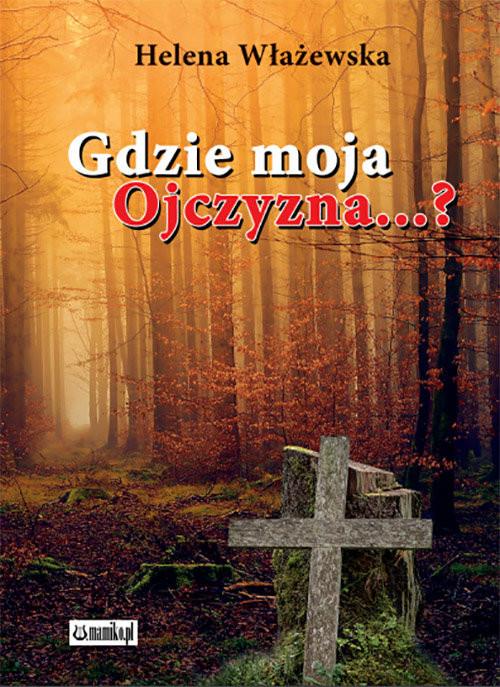 okładka Gdzie moja ojczyzna?książka |  | Włażewska Helena