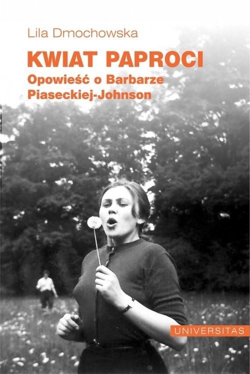 okładka Kwiat paproci Opowieść o Barbarze Piaseckiej-Johnson, Książka | Dmochowska Lila
