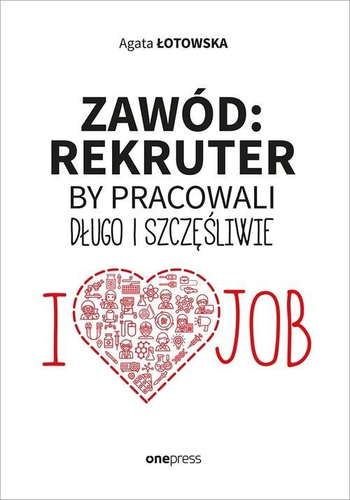 okładka Zawód rekruter By pracowali długo i szczęśliwie, Książka | Łotowska Agata