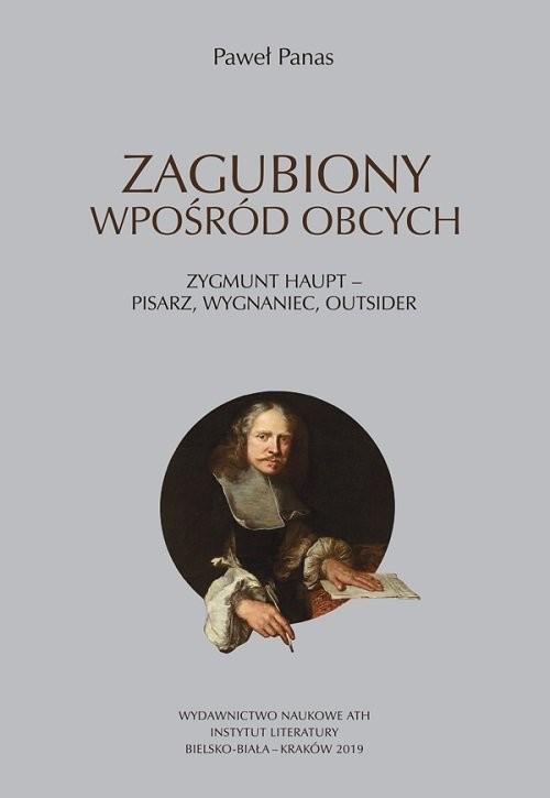 okładka Zagubiony wpośród obcych Zygmunt Haupt - pisarz, wygnaniec, outsider, Książka | Panas Paweł