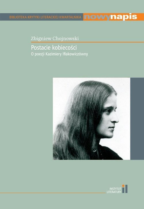 okładka Postacie kobiecości O poezji Kazimiery Iłłakowiczówny, Książka | Chojnowski Zbigniew