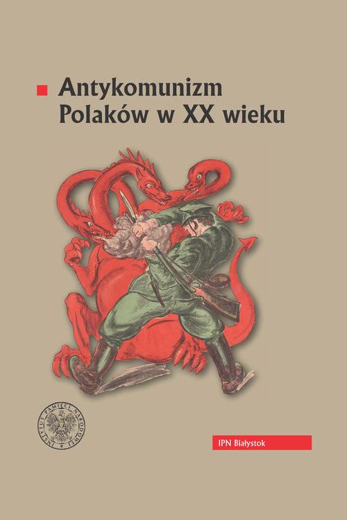 okładka Antykomunizm Polaków w XX wieku, Książka |
