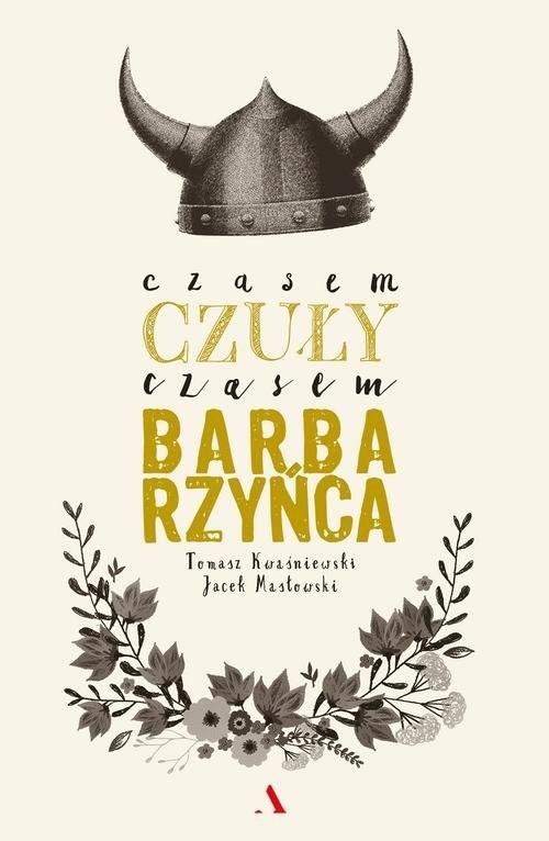 okładka Czasem czuły, czasem barbarzyńca, Książka | Jacek Masłowski, Kwaśniewski Tomasz
