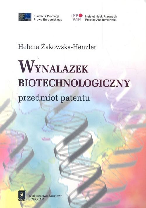 okładka Wynalazek biotechnologiczny przedmiot patentu, Książka | Henzler-Żakowska Helena