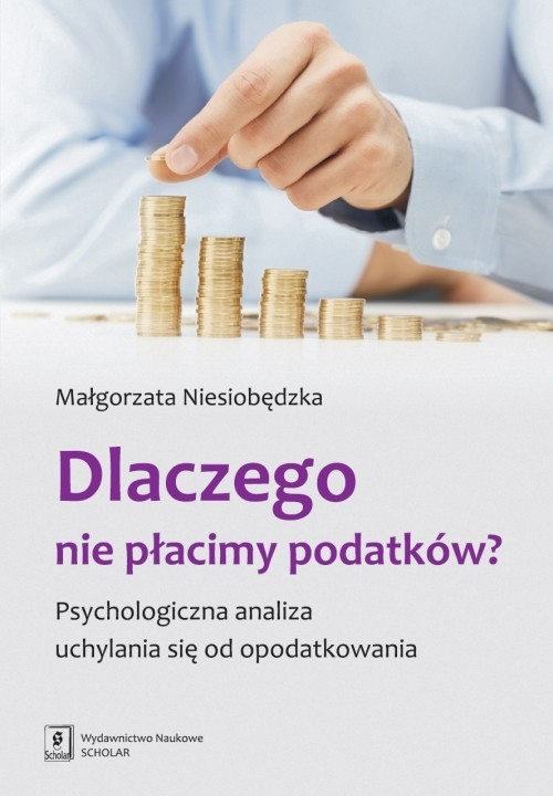 okładka Dlaczego nie płacimy podatków Psychologiczna analiza uchylania się od opodatkowania, Książka | Niesiobędzka Małgorzata