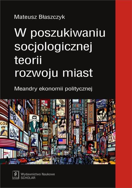 okładka W poszukiwaniu socjologicznej teorii rozwoju miast, Książka | Błaszczak Mateusz