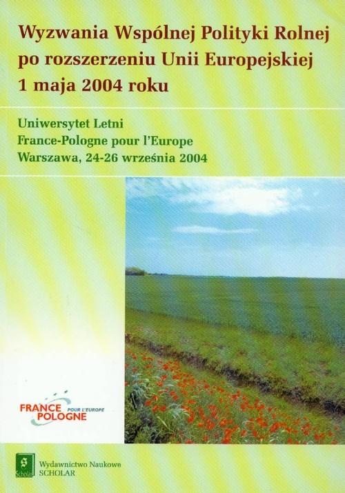 okładka Wyzwania Wspólnej Polityki Rolnej po rozszerzeniu Unii Europejskiej 1 maja 2004 rokuksiążka |  |