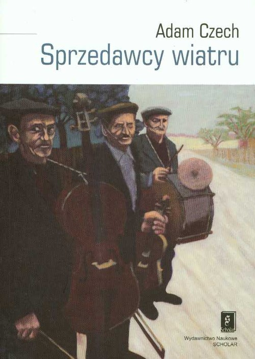 okładka Sprzedawcy wiatru Muzykanci i ich muzyka między wsią a miastem, Książka | Czech Adam