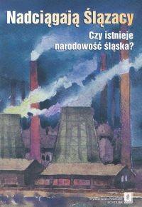 okładka Nadciągają Ślązacy Czy istnieje narodowość śląska?, Książka |