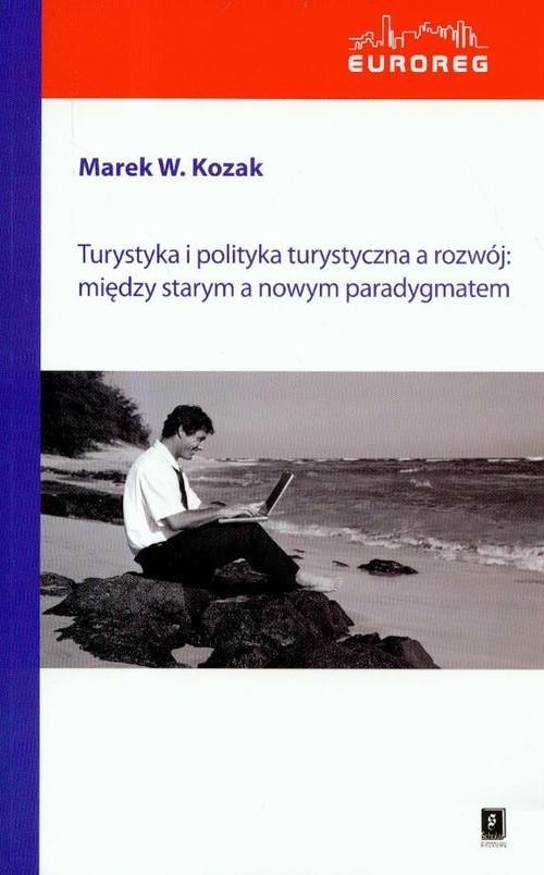 okładka Turystyka i polityka turystyczna a rozwój: między starym a nowym paradygmatem, Książka | Kozak Marek